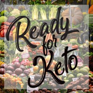Ready for Keto